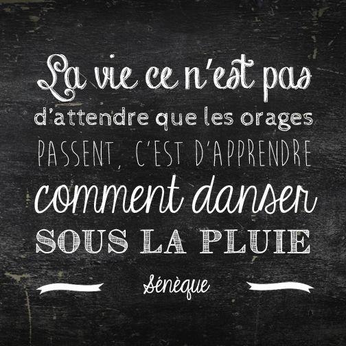 #JeVousLaisseReflechirLaDessus La vie ce n'est pas d'attendre que les orages passent, c'est d'apprendre comme danse sous la pluie Seneque