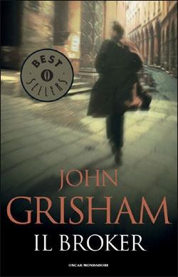 Il primo libro che ho letto di Grisham!  A) non te ne frega niente  B) non sai cosa è un broker  C) non pensavi che anche io leggessi libri! #ammettilo      Risultato della ricerca immagini di Google per http://3.bp.blogspot.com/-V9CVhjkMSQk/TvQoJKXEzkI/AAAAAAAAATA/pKYcsTEOBms/s1600/john_grisham_broker.jpg