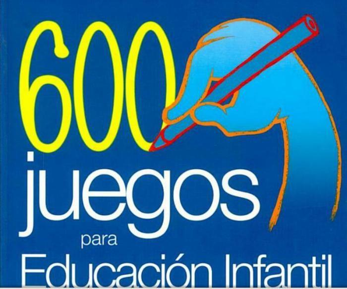 600 Juegos para Favorecer la Lectura y Escritura – Educ. Infantil