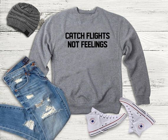 Catch flights not feelings sweatshirt ladies sweater holiday sarcasm  true stories  teenager jumper funny saying teens fashion lazy relax dope swag student college gifts