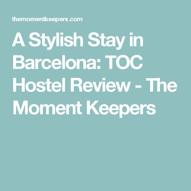 A Stylish Stay in Barcelona: TOC Hostel Review - The Moment Keepers