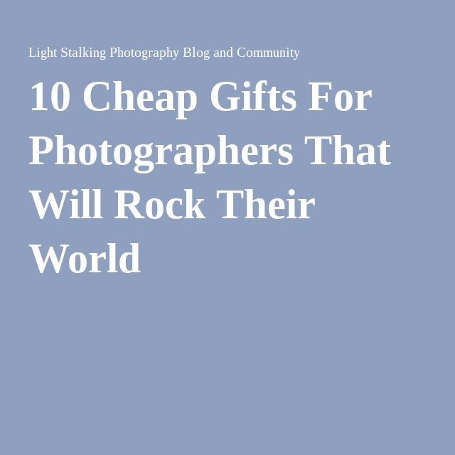 10 Cheap Gifts For Photographers That Will Rock Their World