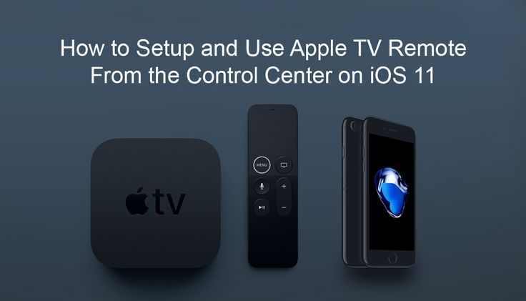 How to Setup and Use Apple TV Remote From the Control Center on iOS 11.   ✅ #iOS11 #apple #iOS #appletv +Downloadsource.net