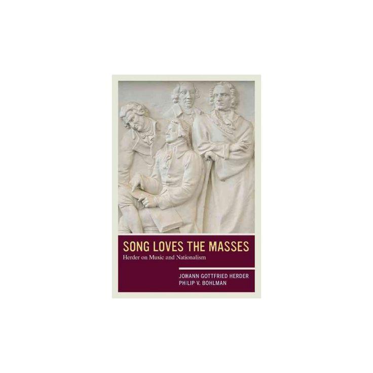 Song Loves the Masses : Herder on Music and Nationalism (Paperback) (Johann Gottfried Herder & Philip V.