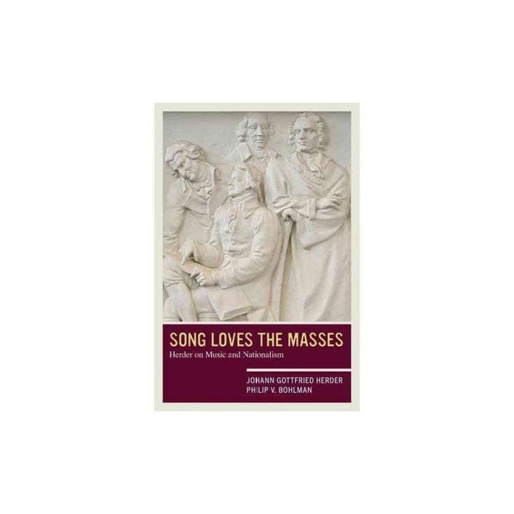 Song Loves the Masses : Herder on Music and Nationalism (Paperback) (Johann Gottfried Herder & Philip V.