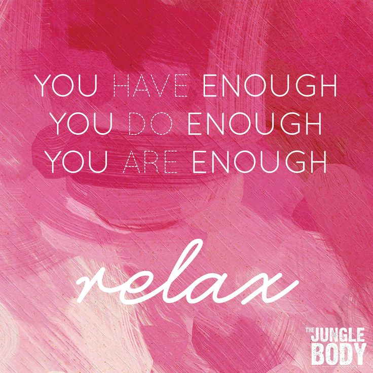 You are enough! Relax!