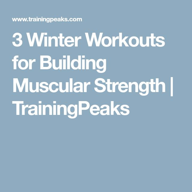 3 Winter Workouts for Building Muscular Strength | TrainingPeaks