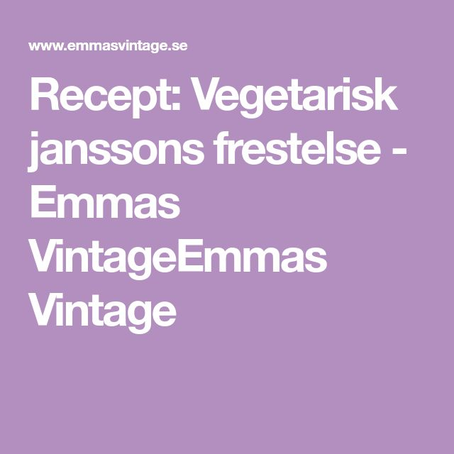 Recept: Vegetarisk janssons frestelse - Emmas VintageEmmas Vintage