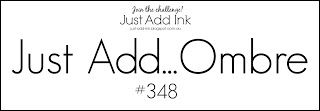 "Just Add Ink: Just Add Ink #348...""Just Add Ombre"""