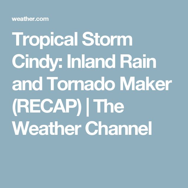 Tropical Storm Cindy: Inland Rain and Tornado Maker (RECAP) | The Weather Channel