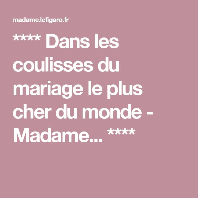 **** Dans les coulisses du mariage le plus cher du monde - Madame... ****