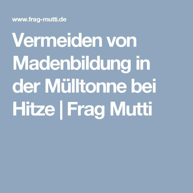 Vermeiden von Madenbildung in der Mülltonne bei Hitze | Frag Mutti