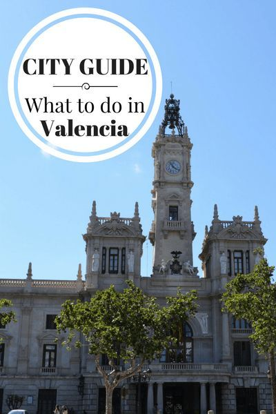 What to do in Valencia, when to go, where to stay, where to eat and other tips