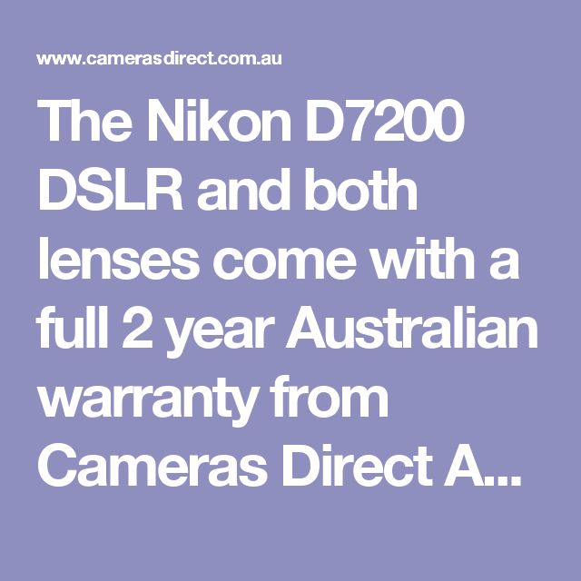 The Nikon D7200 DSLR and both lenses come with a full 2 year Australian warranty from Cameras Direct Australi