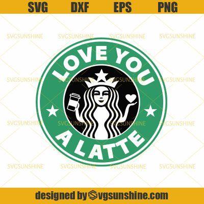 Download I Love You A latte SVG, Starbucks SVG, Coffee SVG, Drinks ...