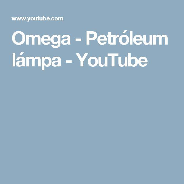 Omega - Petróleum lámpa - YouTube