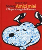 Snoopy amici miei : i 74 personaggi dei Peanuts / Charles M. Schulz