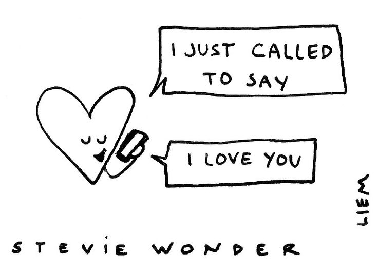 Stevie Wonder. I just called to say
