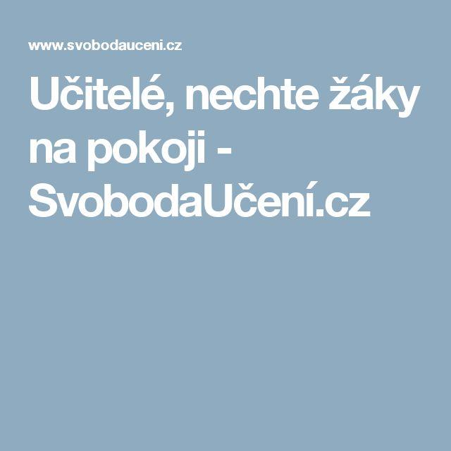 Učitelé, nechte žáky na pokoji - SvobodaUčení.cz