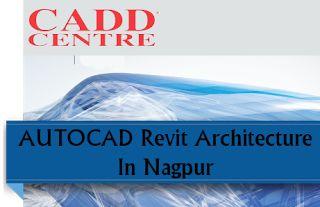 CADD CENTRE NAGPUR: AUTOCAD Revit Architecture Training In Nagpur