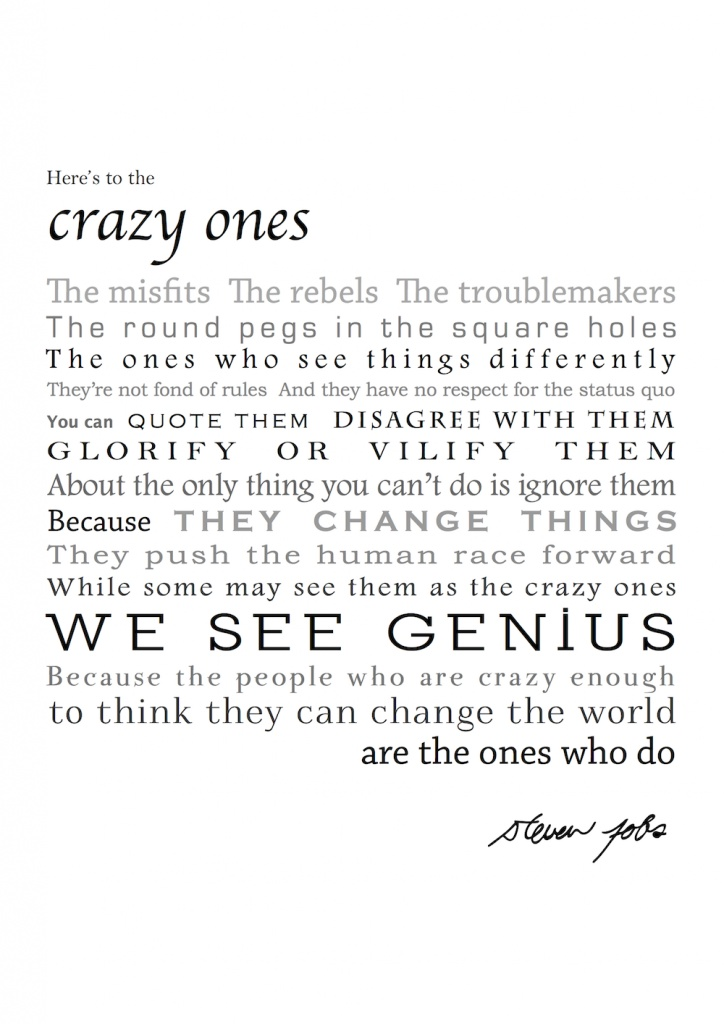"""Here's to the Crazy Ones"""