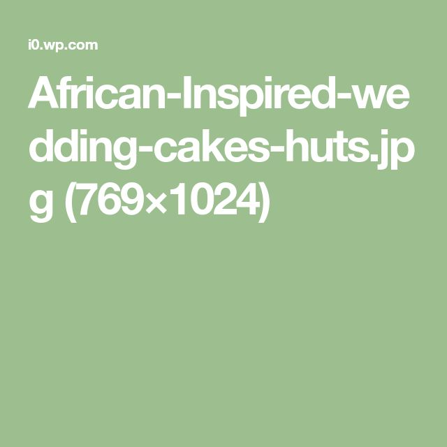 African-Inspired-wedding-cakes-huts.jpg (769×1024)