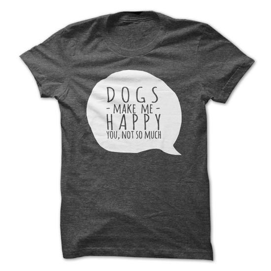 DOGS make me happy, you not so much T-Shirt Hoodie Sweatshirts oai. Check price ==► http://graphictshirts.xyz/?p=104030