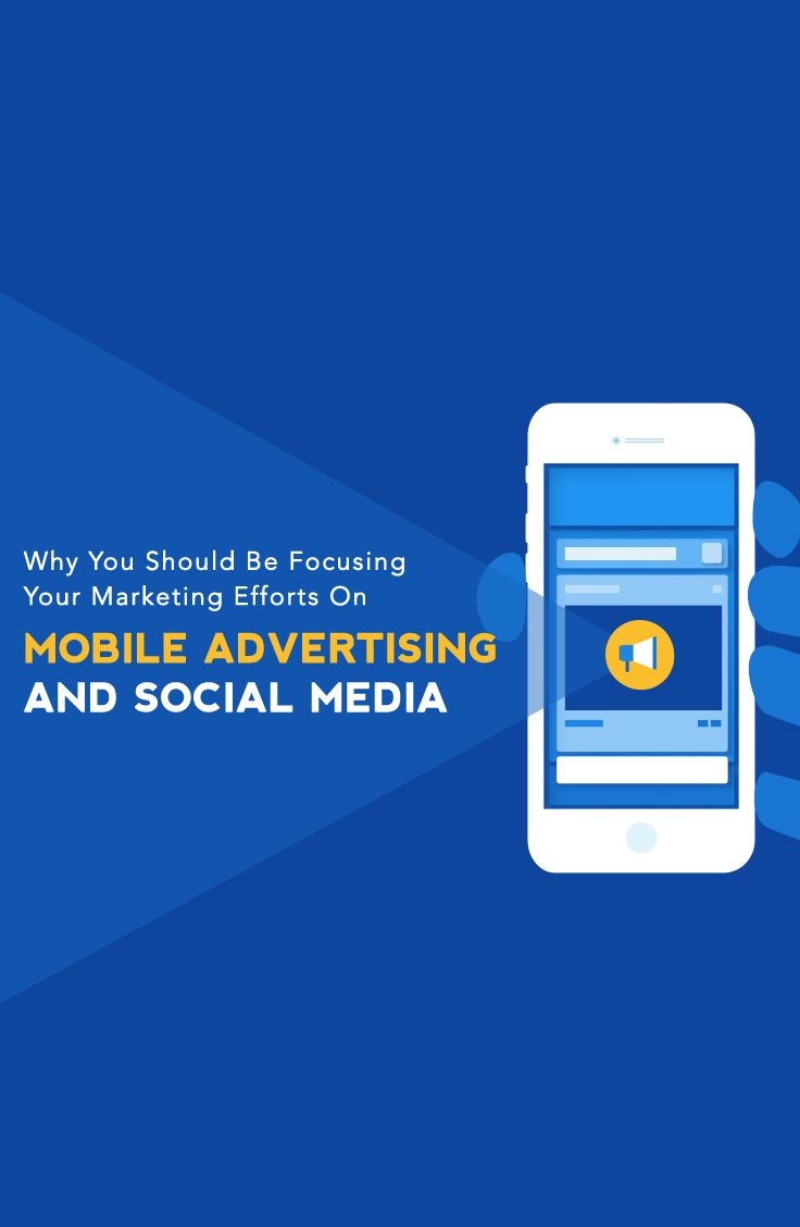 Why you need to focus your marketing efforts on doing mobile advertising on these social media platforms