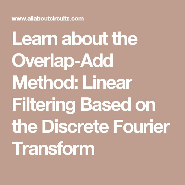 Learn about the Overlap-Add Method: Linear Filtering Based on the Discrete Fourier Transform