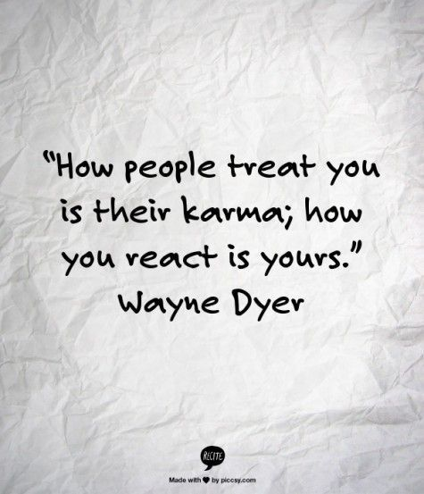 Piccsy :: How people treat you is their karma; how you react is yours. Wayne Dyer on we heart it / visual bookmark #38724023