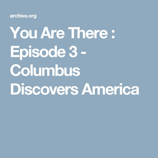 You Are There : Episode 3 - Columbus Discovers America