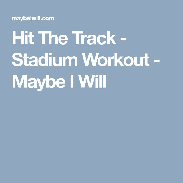 Hit The Track - Stadium Workout - Maybe I Will