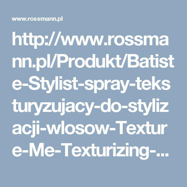 http://www.rossmann.pl/Produkt/Batiste-Stylist-spray-teksturyzujacy-do-stylizacji-wlosow-Texture-Me-Texturizing-200ml,377294,7324