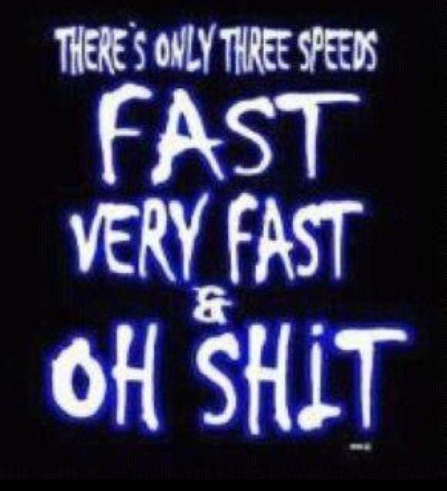 So me, lol! Like to go fast!