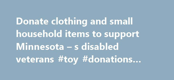 Donate clothing and small household items to support Minnesota – s disabled veterans #toy #donations #for #christmas http://donate.nef2.com/donate-clothing-and-small-household-items-to-support-minnesota-s-disabled-veterans-toy-donations-for-christmas/  #veterans donation # Donate your new or gently used clothing, shoes, and small household items to help the DAV MN to better the lives of Minnesota s disabled veterans and their families. Once your donations are picked up they are then…