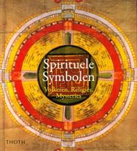 Spirituele symbolen : volkeren, religies, mysteries / Adkinson, Robert; Dekker, Jeannet. - Bussum: Thoth, 2015
