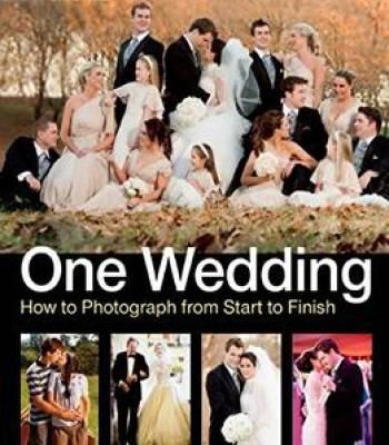 One Wedding: How To Photograph A Wedding From Start To Finish PDF