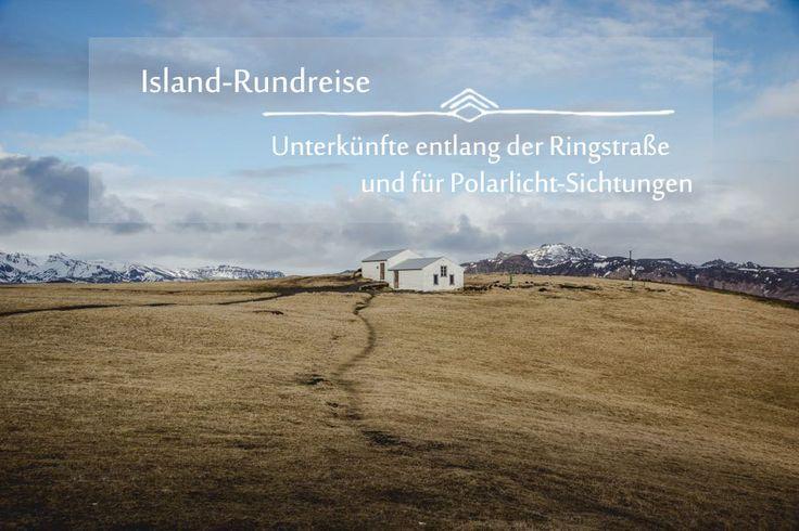 Tipps zu Unterkünften und Highlights entlang der Ringstraße für den Island-Urlaub. Gute Adressen zum Polarlichter beobachten.