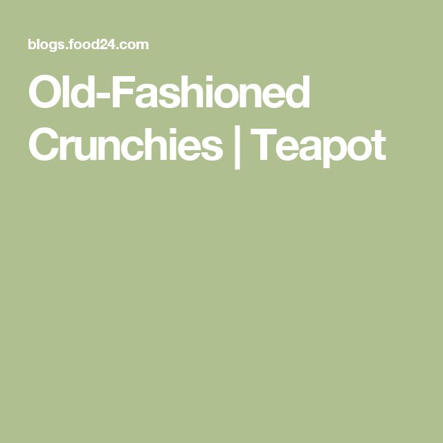Old-Fashioned Crunchies | Teapot