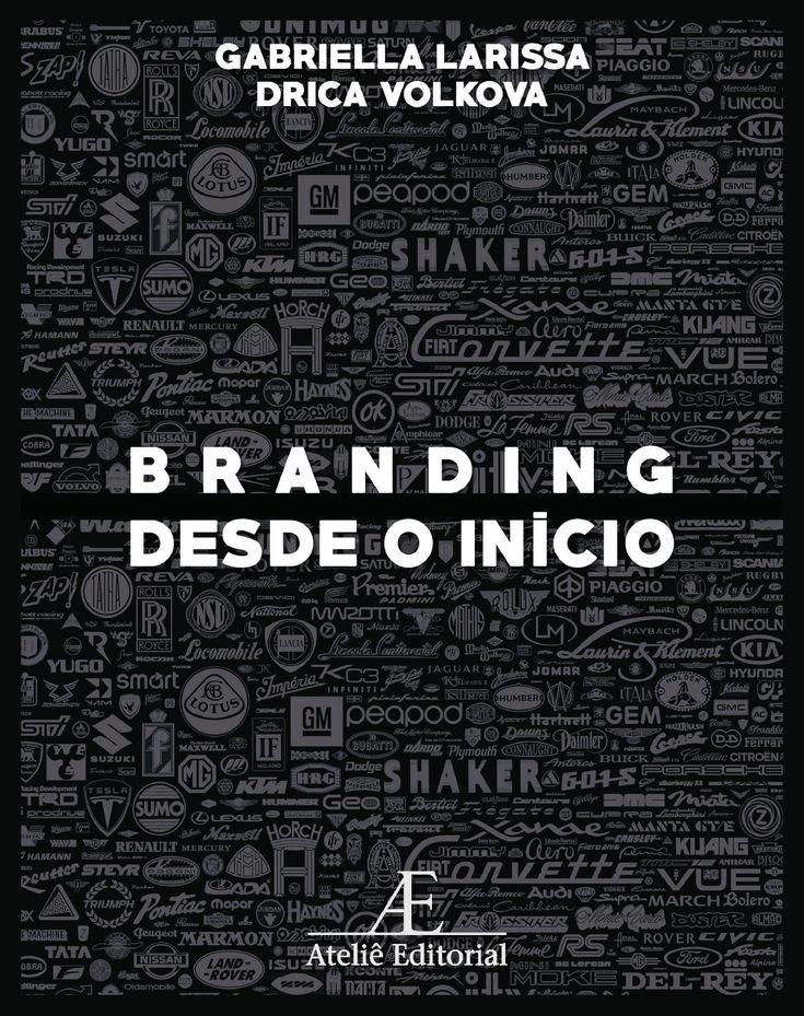 Branding desde o Início  Projeto editorial acadêmico de um livro sobre Branding.
