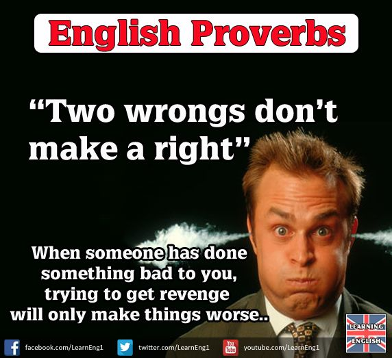 English Proverb: Two Wrongs Don't Make A Right.