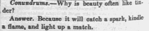 "A riddle, published in the Sun newspaper (Baltimore, Maryland), 10 November 1837. Read more on the GenealogyBank blog: ""Our Ancestors' Riddles and Jokes of the 1830s"" https://blog.genealogybank.com/our-ancestors-riddles-and-jokes-of-the-1830s.html"