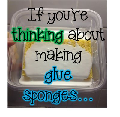 If You're Thinking About Making Glue Sponges...