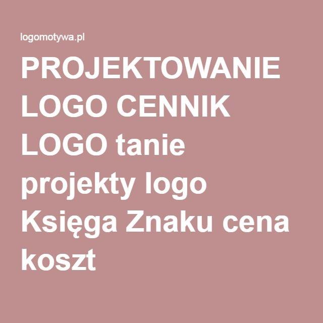 PROJEKTOWANIE LOGO CENNIK LOGO tanie projekty logo Księga Znaku cena koszt