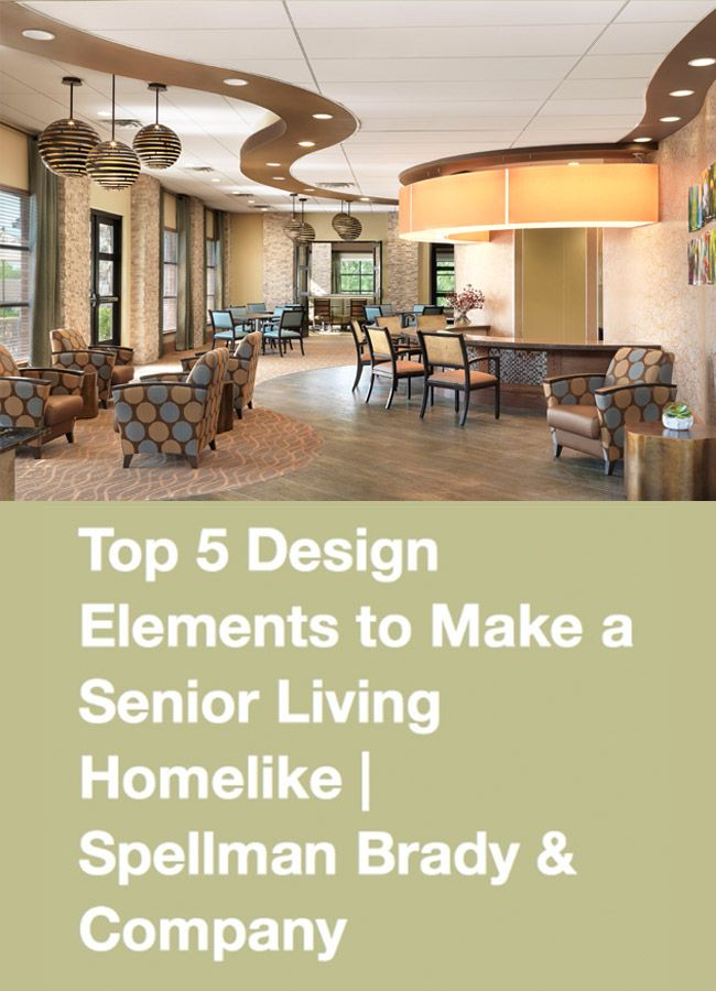 Top 5 Design Elements to Make a Senior Living Homelike by Spellman Brady & Company's Kelley Hoffman