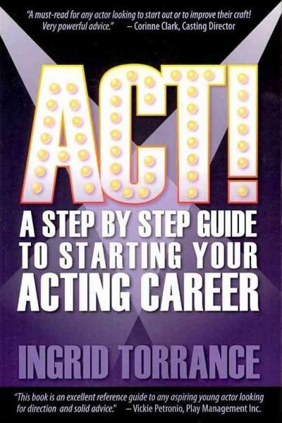 Act!: A Step-by-Step Guide to Starting Your Acting Career