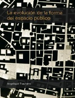LA EVOLUCION DE LA FORMA DEL ESPACIO PUBLICO / Arquitectura y Urbanismo Esta es una publicación electrónica, diseñada para leerse en su computador o en dispositivos especiales para lectura de e-books.  Autor(es): Angelique Trachana  Editorial: Nobuko  Fecha de edición: 2008-01-01