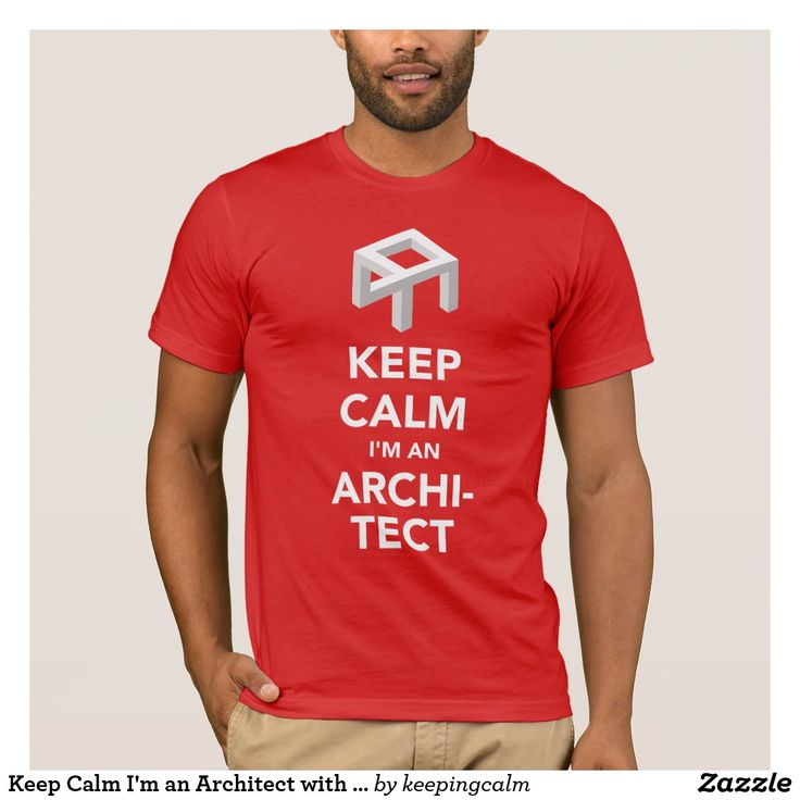 Keep Calm I'm an Architect with optic illusion t-shirt.  #keepcalm #architect #architects #officehumor #humorous #opticalillusion #designfail #fail #giftforarchitect #architectjoke