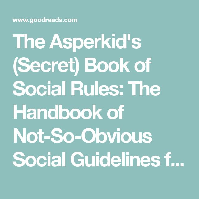 The Asperkid's (Secret) Book of Social Rules: The Handbook of Not-So-Obvious Social Guidelines for Tweens and Teens with Asperger Syndrome by Jennifer Cook O'Toole — Reviews, Discussion, Bookclubs, Lists