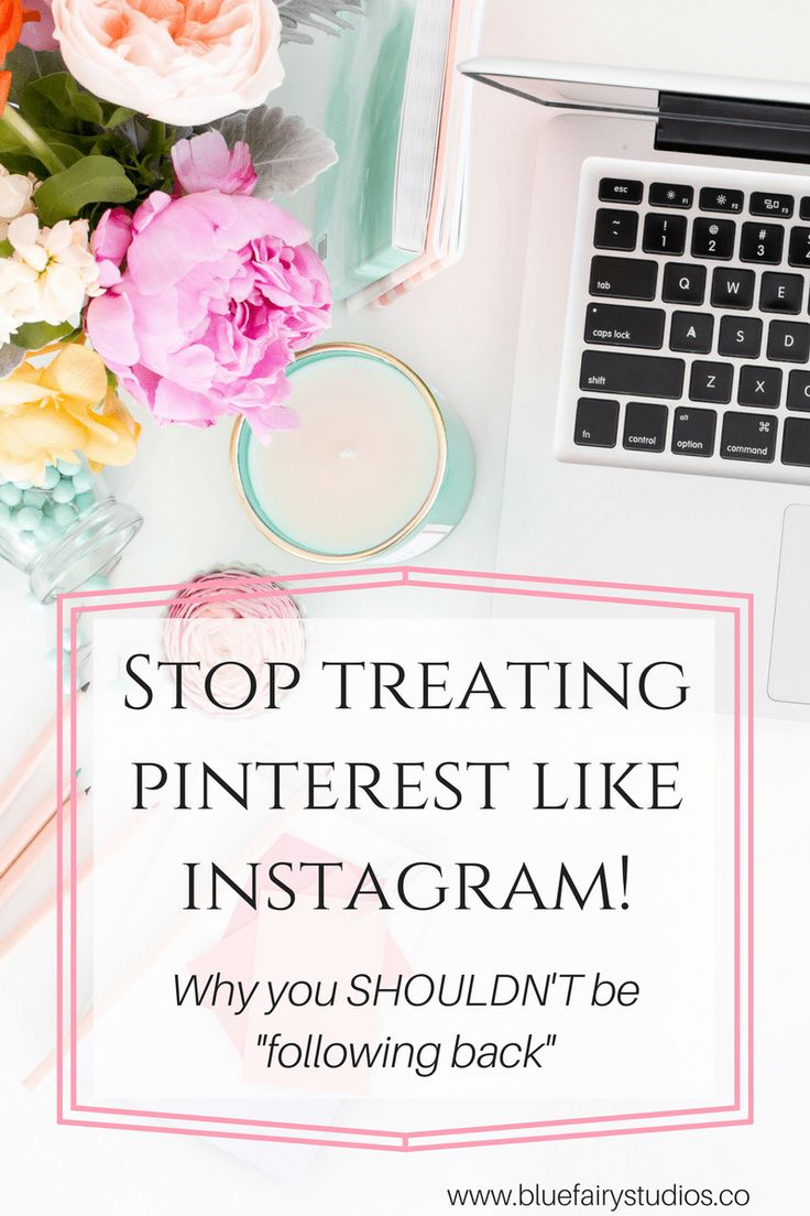 Stop treating Pinterest like Instagram! Why you SHOULDN'T be following people back!